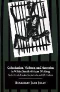 Colonization, Violence, and Narration in White South African Writing Andre Brink, Breyten Br...