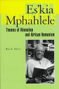 Es'Kia Mphahlele Themes of Alienation and African Humanism