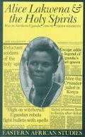 Alice Lakwena and the Holy Spirits War in Northern Uganda, 1985-97