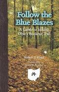 Follow the Blue Blazes A Guide to Hiking Ohio's Buckeye Trail