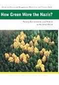 How Green Were the Nazis? Nature, Environment, and Nation in the Third Reich