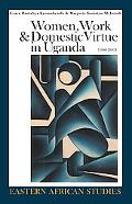 Women, Work, & Domestic Virtue in Uganda, 1900-2003