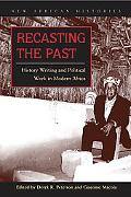 Recasting the Past: History Writing and Political Work in Modern Africa (New African Histories)
