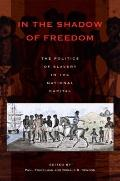 In the Shadow of Freedom: The Politics of Slavery in the National Capital (Perspective Histo...