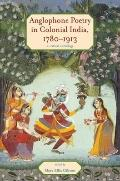 Anglophone Poetry in Colonial India, 1780-1913 : A Critical Anthology