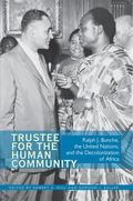 Trustee for the Human Community : Ralph J. Bunche, the United Nations, and the Decolonizatio...