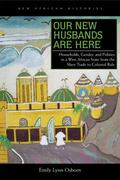 Our New Husbands Are Here : Households, Gender, and Politics in a West African State from th...
