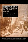 Trafficking in Slavery's Wake : Law and the Experience of Women and Children