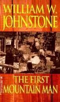 First Mountain Man - William W. Johnstone - Mass Market Paperback