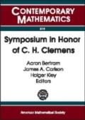 Symposium in Honor of C.H. Clemens A Weekend of Algebraic Geometry in Celebration of Herb Cl...