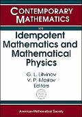 Idempotent Mathematics And Mathematical Physics International Workshop, February 3-10, 2003,...