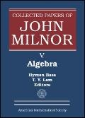 Collected Papers of John Milnor : V. Algebra and Group Theory