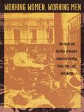 Working Women, Working Men Sao Paulo and the Rise of Brazil's Industrial Working Class, 1900...