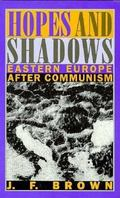Hopes and Shadows Eastern Europe After Communism