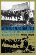 Neither Cargo Nor Cult Ritual Politics and the Colonial Imagination in Fiji