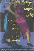 Everynight Life Culture and Dance in Latin/O America
