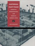 National Past-Times: Narrative, Representation, and Power in Modern China (Body, Commodity, ...