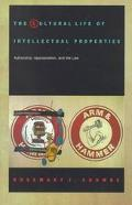Cultural Life of Intellectual Properties Authorship, Appropriation, and the Law