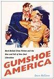 Gumshoe America: Hard-Boiled Crime Fiction and the Rise and Fall of New Deal Liberalism (New...