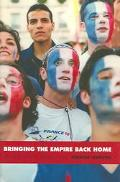 Bringing the Empire Back Home France in the Global Age