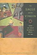 Eagle And the Virgin Nation and Cultural Revolution in Mexico, 1920-1940