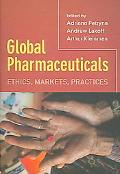 Global Pharmaceuticals Ethics, Markets, Practices