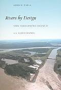 Rivers by Design State Power And the Origins of U.S. Flood Control