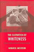 Cultivation of Whiteness Science, Health, And Racial Destiny in Australia