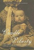 Cradle of Liberty Race, the Child, And National Belonging from Thomas Jefferson to W. E. B. ...