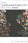 Unpredictability of the Past: Memories of the Asia-Pacific War in U.S./East Asian Relations