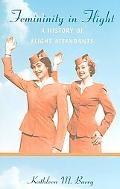 Femininity in Flight A History of Flight Attendants