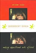 Dissident Syria: Making Oppositional Arts Official