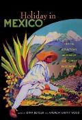 Holiday in Mexico: Critical Reflections on Tourism and Tourist Encounters (American Encounte...