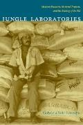 Jungle Laboratories: Mexican Peasants, National Projects, and the Making of the Pill