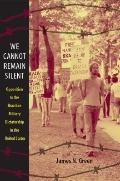 We Cannot Remain Silent: Opposition to the Brazilian Military Dictatorship in the United Sta...