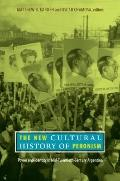 The New Cultural History of Peronism: Power and Identity in Mid-Twentieth-Century Argentina