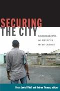 Securing the City: Neoliberalism, Space, and Insecurity in Postwar Guatemala