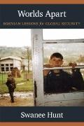 Worlds Apart : Bosnian Lessons for Global Security