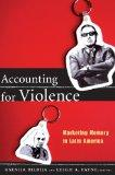 Accounting for Violence: Marketing Memory in Latin America (The Cultures and Practice of Vio...