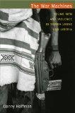 The War Machines: Young Men and Violence in Sierra Leone and Liberia (The Cultures and Pract...