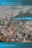 Reigning the River: Urban Ecologies and Political Transformation in Kathmandu (New Ecologies...