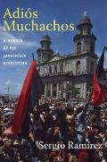Adiós Muchachos : A Memoir of the Sandinista Revolution