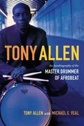Tony Allen : An Autobiography of the Master Drummer of Afrobeat