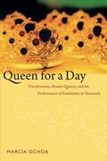 Queen for a Day : Transformistas, Beauty Queens, and the Performance of Femininity in Venezuela
