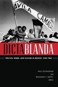 Dictablanda : Politics, Work, and Culture in Mexico, 1938-1968