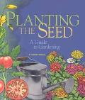 Planting the Seed A Guide to Gardening