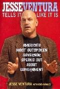 Jesse Ventura Tells It Like It Is America's Most Outspoken Governor Speaks Out About Government