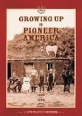 Growing Up in Pioneer America 1800 To 1890