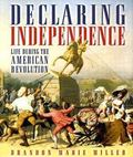 Declaring Independence Life During The American Revolution