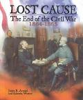 Lost Cause The End of the Civil War, 1864-1865